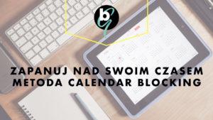 Zapanuj nad swoim czasem — metoda calendar blocking